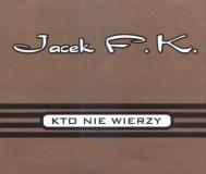 Jacek F. K. – Kto nie wierzy